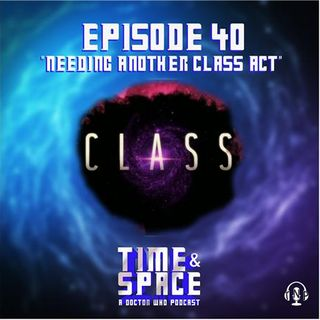 Episode 40 - Needing Another Class Act