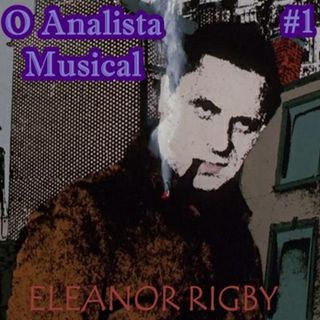 Eleanor Rigby - O Analista Musical sem Diploma
