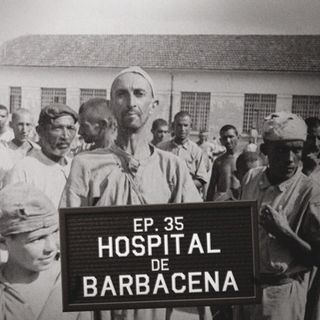 Episódio 35 - Hospital de Barbacena