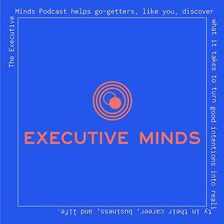 Executive Minds Podcast