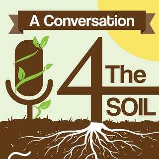 Episode 1: Why Soil Health? Why a Podcast?