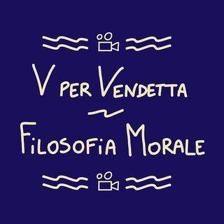 V per Vendetta - Parte 1 (filosofia morale)