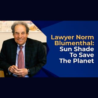Lawyer Norm Blumenthal Sun Shade To Save The Planet