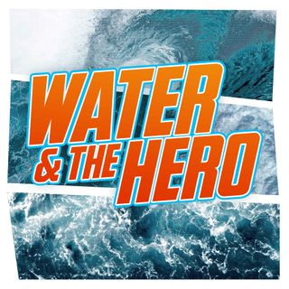 Water & The Hero