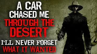 """""""A car chased me through the desert. I'll never forget what it wanted"""" Creepypasta"""