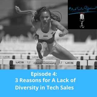 Episode 4: 3 Reasons for a Lack of Diversity in Tech Sales