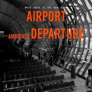 AIRPORT DEPARTURE AMBIENCE / White noise for sleeping 5 hours