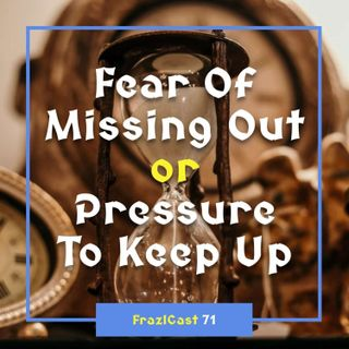FC 071: Fear Of Missing Out or Pressure To Keep Up