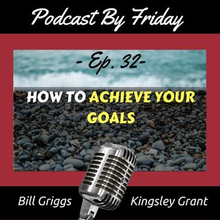 PBF32: HOW TO ACHIEVE YOUR GOALS - GOAL SETTING SUCCESS TIPS