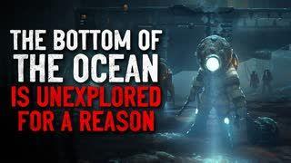 """""""The bottom of the ocean is unexplored for a reason"""" Creepypasta"""