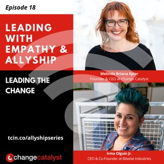 18: Leading the Change with Irma Olguin Jr.