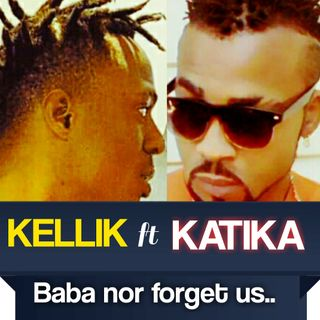 Kellik ft katika.. Baba nor forget us