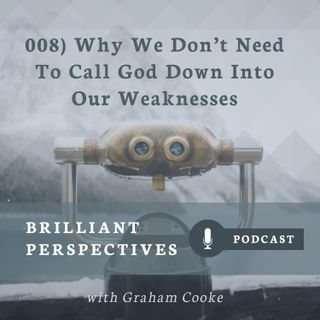 Why We Don't Need To Call God Down Into Our Weakness