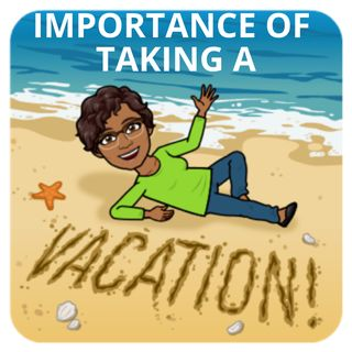 The Importance of Vacations and Why You Really Need to Take Them