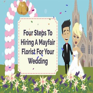 Four Steps To Hiring A Mayfair Florist For Your Wedding
