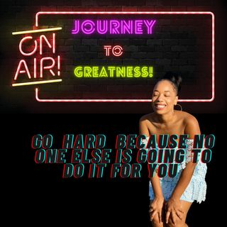 Journey to Greatness - If You Cant do it for No one Else Can