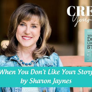 2218 My Strength Is My Story with Sharon Jaynes, When You Don't Like Your Story