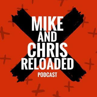 And that's the news with Mike and Chris Reloaded