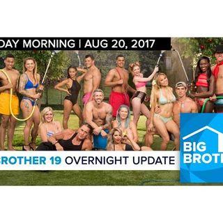 Big Brother 19   Overnight Update Podcast   Aug 20, 2017