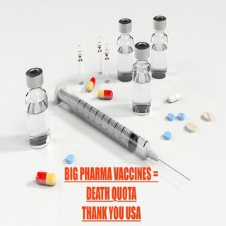"Episode 13 - Big Pharma Vaccines=Death Quota""Thank You USA"""