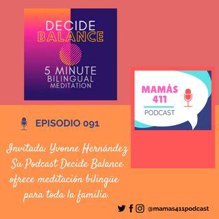 091 - Invitada: Yvonne Hernández. Su Podcast Decide Balance ofrece meditación bilingüe para toda la familia