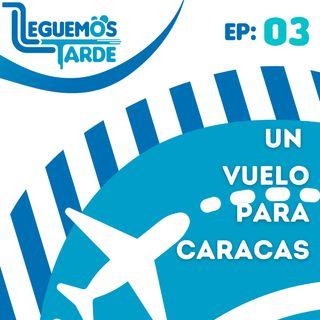 Un Vuelo Para CARACAS | EP03