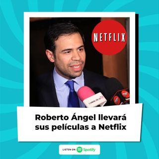 Roberto Ángel llevará sus películas a Netflix
