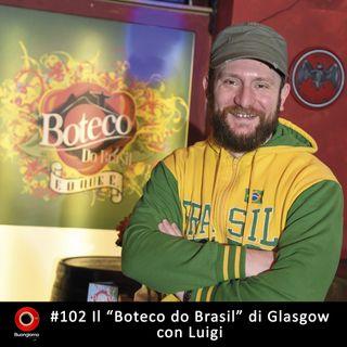 #102 Boteco do Brasil Glasgow - con Luigi