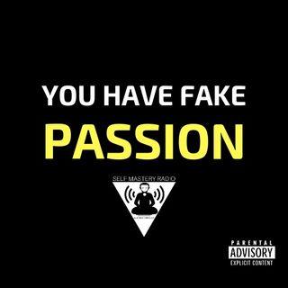 Episode 370 - You Have Fake Passion - Self Mastery Radio with Robbie Cornelius