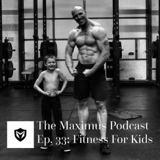 The Maximus Podcast Ep 33. - Fitness for Kids