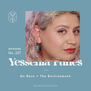 S05 Episode 227 | YESSENIA FUNES OF ATMOS ON RACE AND THE ENVIRONMENT + CENTERING FRONTLINE ORGANIZERS AS THE WRITERS OF THEIR OWN STORIES