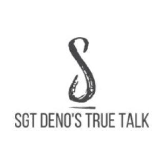 Sgt Deno's True Talk - Pilot