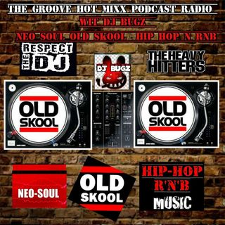 THE GROOVE HOT MIXX PODCAST RADIOOLD SCHOOL RNB N HIP HOP DJ BUGZ