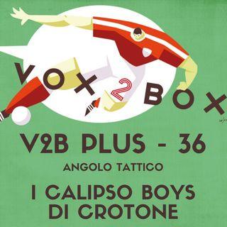 Vox2Box PLUS (36) - Angolo Tattico: I Calipso Boys di Crotone
