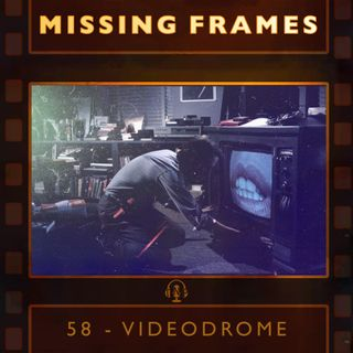 Episode 58 - Videodrome