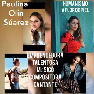 Entrevista Paulina Olin Suárez. Talento, Pasión y Humanismo.