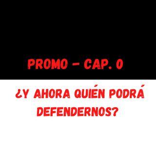 CAPÍTULO 0 (Promo) ¿y ahora quién podrá defendernos?