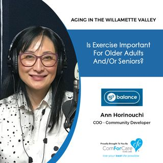 11/26/19: Ann Horinouchi of S3 Balance | Exercise for older adults | Aging in the Willamette Valley with John Hughes from ComForCare Salem