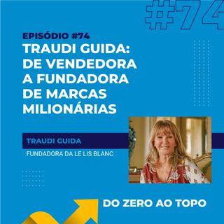 #74 - Traudi Guida: de vendedora a fundadora de marcas milionárias
