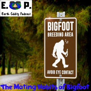 E.O.P. 30: The Mating Habits of Bigfoot