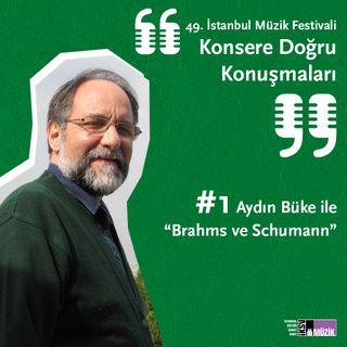 """#1 Aydın Büke ile """"Brahms ve Schumann"""""""
