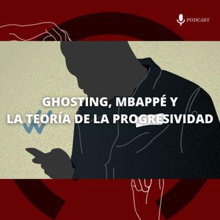 25. Ghosting, Mbappé y la teoría de la progresividad