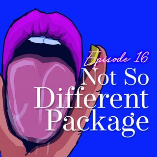 Episode 16: Not so different package