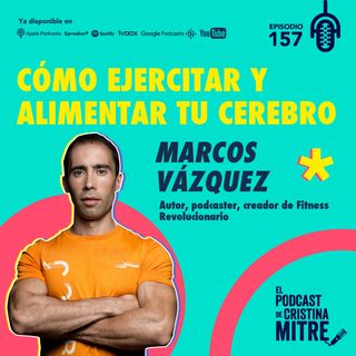 Cómo ejercitar y alimentar tu cerebro con Marcos Vázquez. Episodio 157