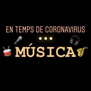 EN TEMPS DE CORONAVIRUS... MÚSICA