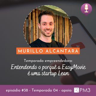 #38 - Entendendo o porquê a EasyMovie é uma startup Lean com Murillo Alcantara