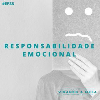 #35 - Responsabilidade Emocional