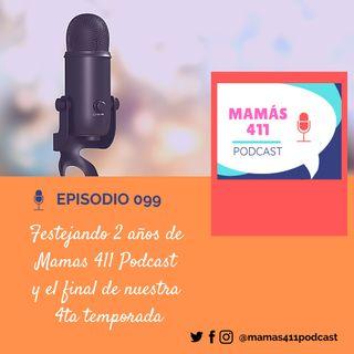 099 - Festejando 2 años de Mamás 411 Podcast y el final de la 4ta temporada