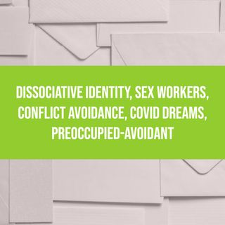 Dissociative Identity, Sex Workers, Conflict Avoidance, COVID Dreams, Preoccupied-Avoidant
