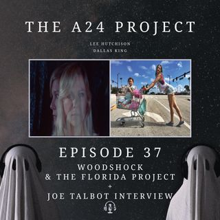 37 - Woodshock & The Florida Project + Joe 'The Last Black Man...' Talbot Interview